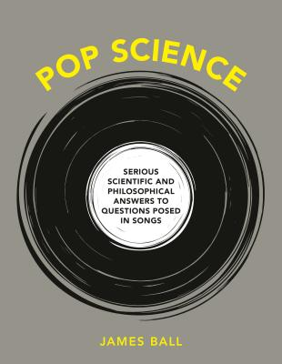 holiday-gift-guide-2019-one-more-page-arlington-bookstore-Pop-science-serious-answers-to-deepquestions-posed-in-songs-james-ball